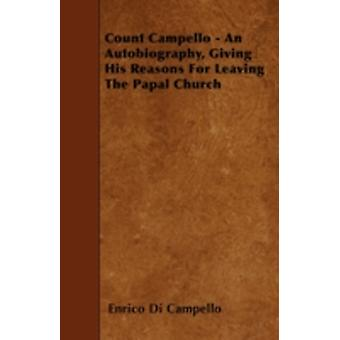Count Campello  An Autobiography Giving His Reasons For Leaving The Papal Church by Campello & Enrico Di