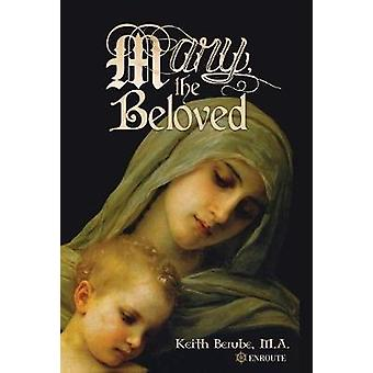 Mary the Beloved by Berube & Keith