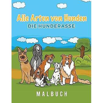 Alle Arten von Hunden Die Hunderasse Malbuch by Scholar & Young