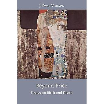 Beyond Price Essays on Birth and Death by Velleman & J. David