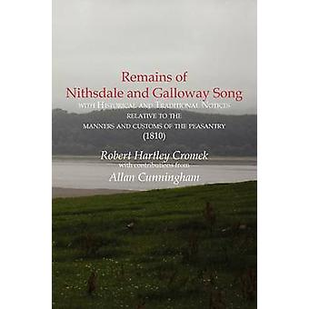 Remains of  Nithsdale and Galloway Song  with Historical and Traditional Notices  relative to the  manners and customs of the peasantry 1810 by Cromek & Robert Hartley