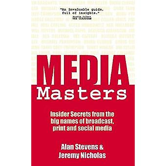 MediaMasters Insider Secrets from the big names of broadcast print and social media by Stevens & Alan