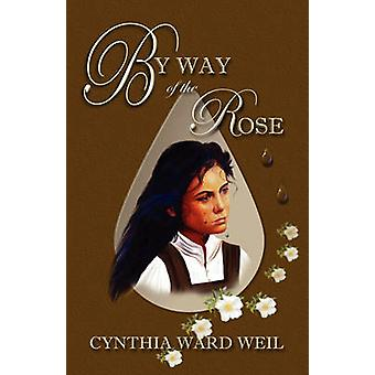 By Way of the Rose by Weil & Cynthia Ward