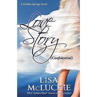Love Story Confidential A Hidden Springs Novel by McLuckie & Lisa