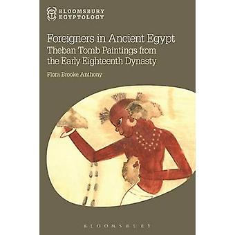 Foreigners in Ancient Egypt Theban Tomb Paintings from the Early Eighteenth Dynasty by Anthony & Flora Brooke