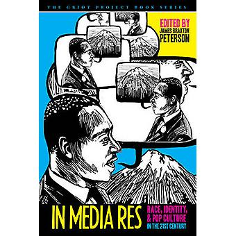 In Media Res Race Identity and Pop Culture in the TwentyFirst Century by Peterson & James Braxton