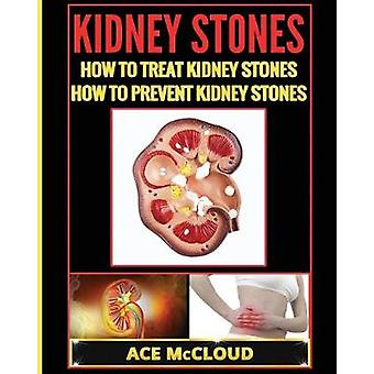 Kidney Stones How To Treat Kidney Stones How To Prevent Kidney Stones by McCloud & Ace