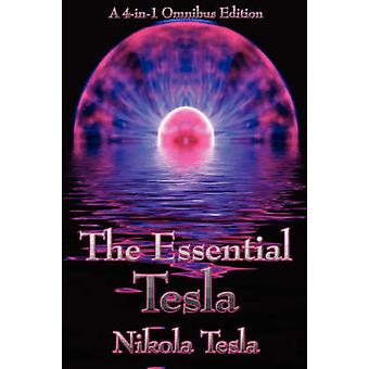 The Essential Tesla A New System of Alternating Current Motors and Transformers Experiments with Alternate Currents of Very High Frequenc by Tesla & Nikola