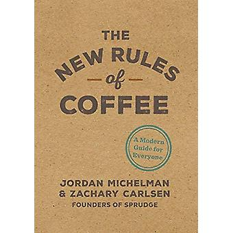 The New Rules of Coffee - A Modern Guide for Everyone by Jordan Michel