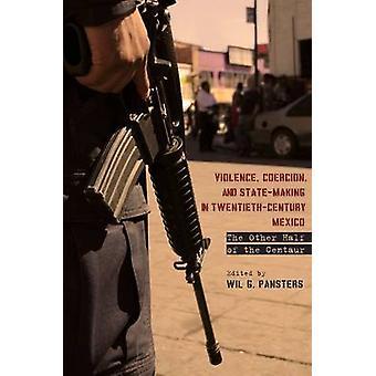 Gewalt - Zwang - und Staatsgewalt im Mexiko des 20. Jahrhunderts - T