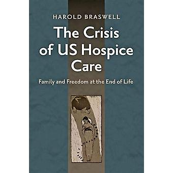 The Crisis of US Hospice Care - Family and Freedom at the End of Life