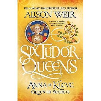 Six Tudor Queens - Anna of Kleve - Reine des Secrets - Six Tudor Queens