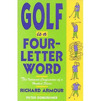 Golf is a Four-Letter Word - The Intimate Confessions of a Hooked Slic