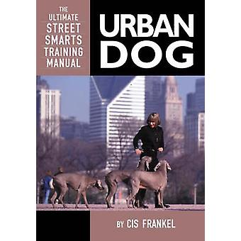 Urban Dog - The Ultimate Street Smarts Training Manual by C.I.S. Frank