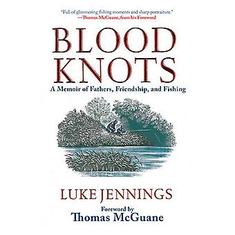 Blood Knots - A Memoir of Fathers - Friendship - and Fishing by Luke J