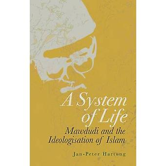A System of Life - Mawdudi and the Ideologisation of Islam by Jan-Pete