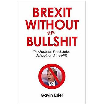 Brexit Without The Bullshit - The Facts on Food - Jobs - Schools - and