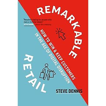 Remarkable Retail - How to Win & Keep Customers in the Age of Amaz