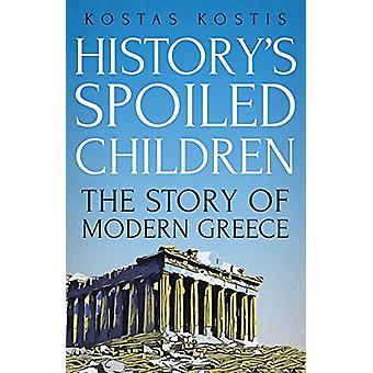 History's Spoiled Children - The Story of Modern Greece by Kaostas Kao