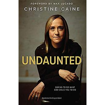 Undaunted - Daring to do what God calls you to do by Christine Caine -