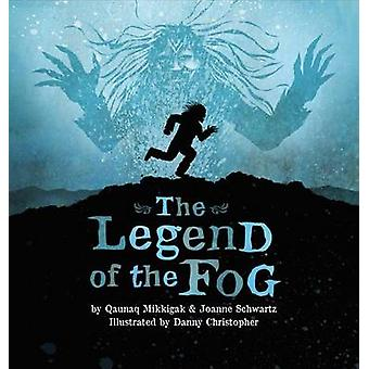 The Legend of the Fog by Qaunaq Mikkigak - Joanne Schwartz - Danny Ch