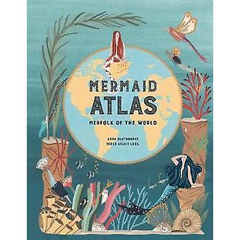 The Mermaid Atlas - Merfolk of the World by Anna Claybourne - 97817862
