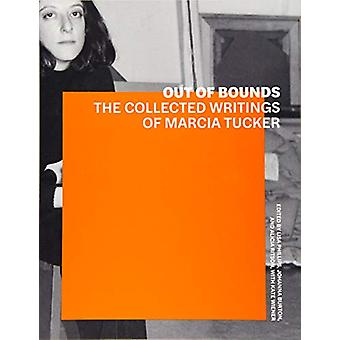 Out of Bounds - The Collected Writings of Marcia Tucker by Lisa Phill