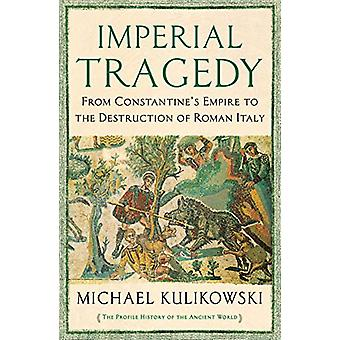 Imperial Tragedy - From Constantine's Empire to the Destruction of Rom
