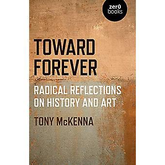 Mot Forever - Radikala reflektioner om historia och konst av Tony McKenn