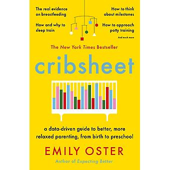 Cribsheet  A DataDriven Guide to Better More Relaxed Parenting from Birth to Preschool by Emily Oster