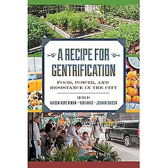 A Recipe for Gentrification: Food, Power,� and Resistance in the City
