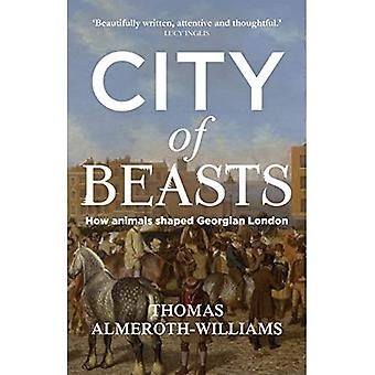 City of Beasts: How Animals Shaped Georgian London