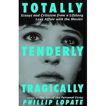 Totally - Tenderly - Tragically by Phillip Lopate - 9780385492508 Book