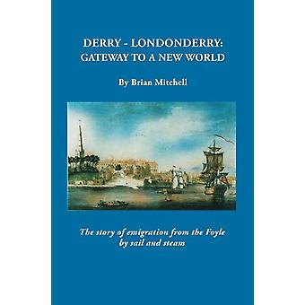 Derry-Londonderry - Gateway to a New World. the Story of Emigration fr