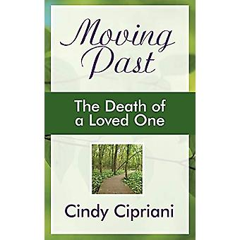 Moving Past - The Death of a Loved One by Cindy Cipriani - 97814582055