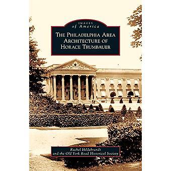 Philadelphia Area Architecture of Horace Trumbauer by Rachel Hildebra