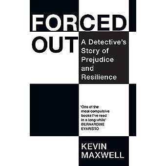 Forced Out A Detective's Story of Prejudice and Resilience