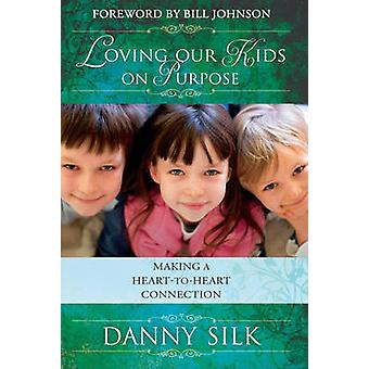 Loving Our Kids on Purpose - Making a Heart-To-Heart Connection by Dan