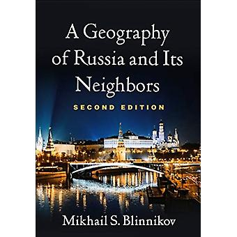 A Geography of Russia and Its Neighbors by Blinnikov & Mikhail S. St. Cloud State University & MN & United States