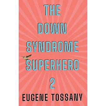 The Down Syndrome Superhero 2 by Eugene Tossany