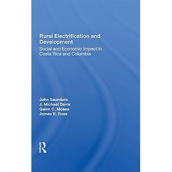 Electrificación rural y desarrollo Impacto social y económico en Costa Rica y Colombia por John Saunders & J Michael Davis & Galen Moses & James E Ross