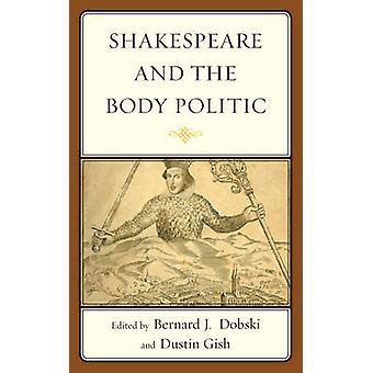 Shakespeare and the Body Politic von Dobski & Bernard J.