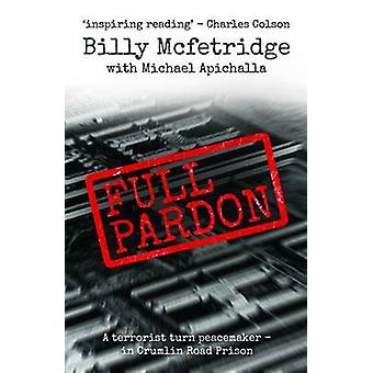 Full Pardon  A Terrorist Turned Peacemaker in Crumlin Road Prison by Billy McFetridge