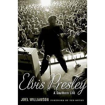 Elvis Presley  A Southern Life by Joel Williamson