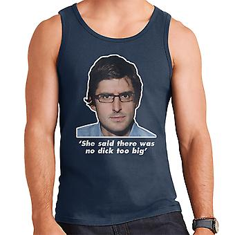 Louis Theroux Quote She Said There Was No Dick Too Big Men's Vest