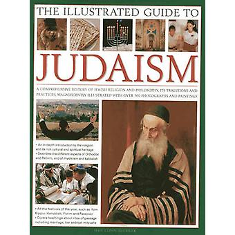 The Illustrated Guide to Judaism - A Comprehensive History of Jewish R