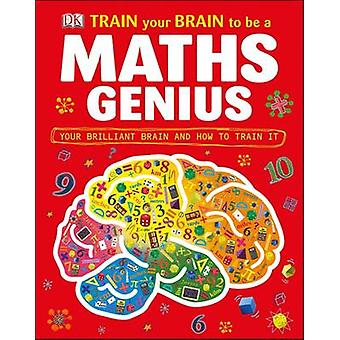 Train Your Brain to be a Maths Genius by DK - 9781409384021 Book