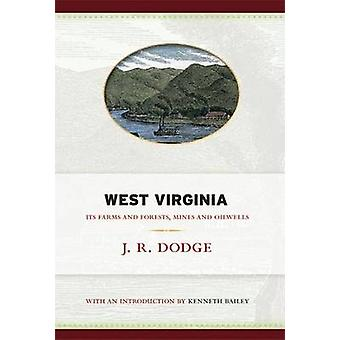 West Virginia - Its Farms and Forests - Mines and Oil-Wells by J. R. D