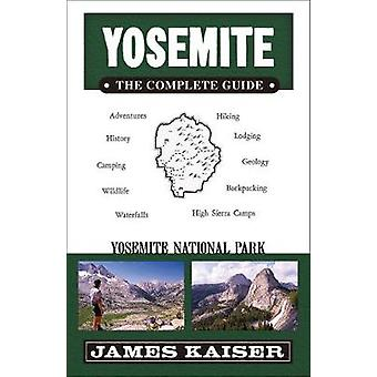 Yosemite - The Complete Guide - Yosemite National Park by Kaiser James