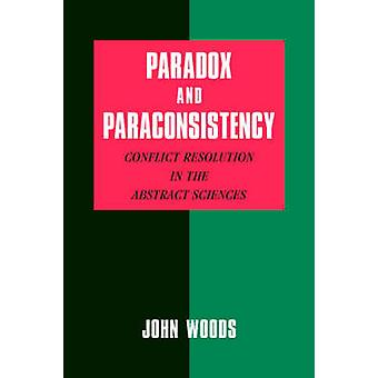 Paradox and Paraconsistency - Conflict Resolution in the Abstract Scie